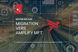 Gestion des flux - Migration Amplify MFT