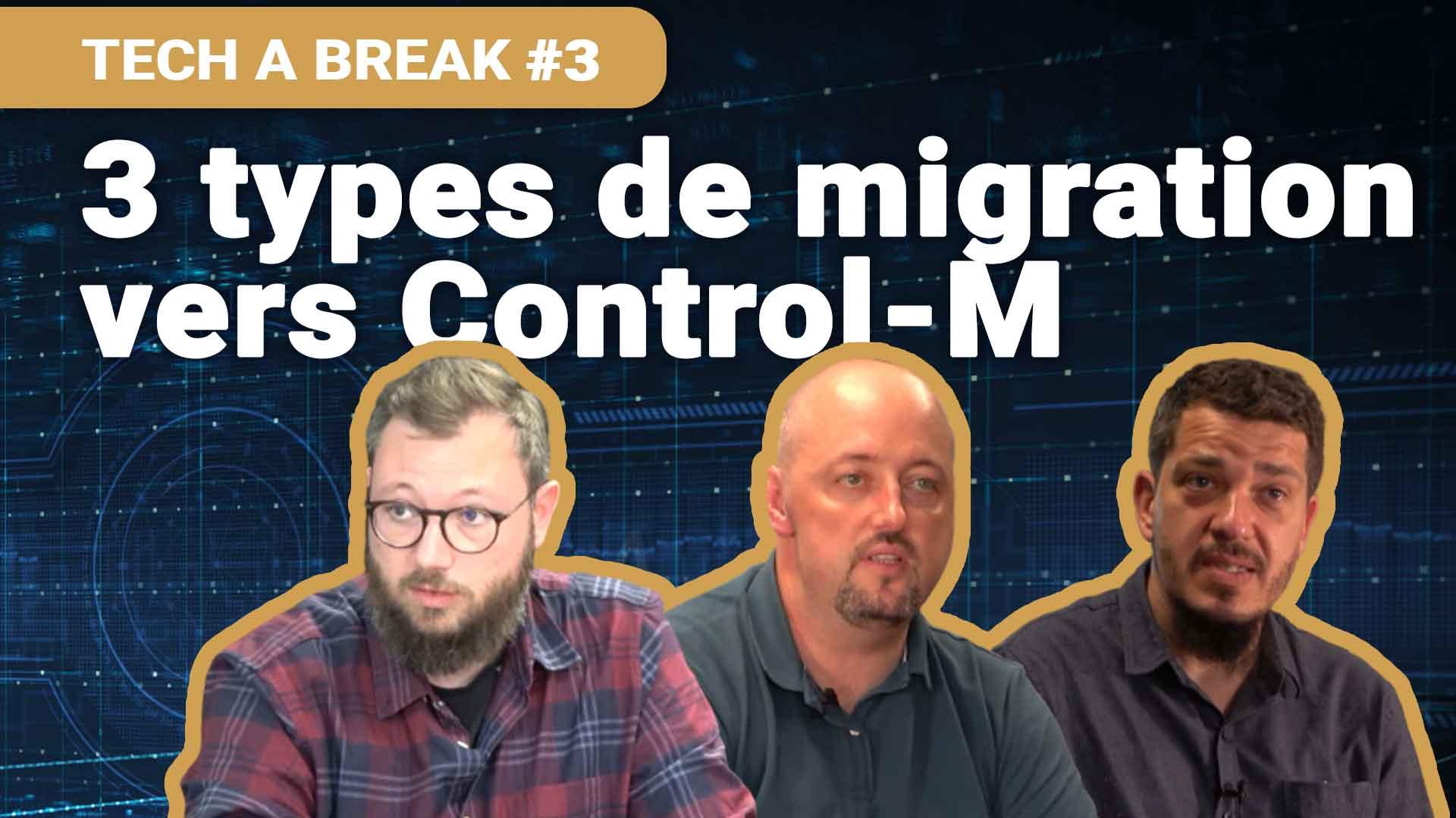 TECH A BREAK EP #3 : 3 types de projets de migration vers Control-M